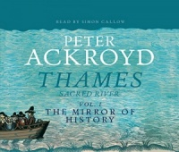 Thames Sacred River Vol 1 The Mirror of History written by Peter Ackroyd performed by Simon Callow on CD (Abridged)
