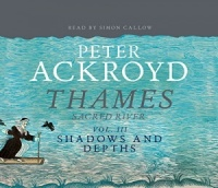 Thames Sacred River - Volume 3 Shadows and Depths written by Peter Ackroyd performed by Simon Callow on CD (Abridged)