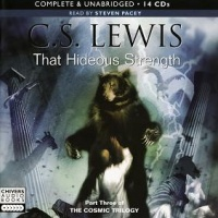 That Hideous Strength written by C.S. Lewis performed by Steven Pacey on CD (Unabridged)