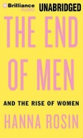 The End of Men and the Rise of Women written by Hanna Rosin performed by Laural Merlington on CD (Unabridged)