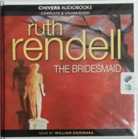 The Bridesmaid written by Ruth Rendell performed by William Gaminara on CD (Unabridged)