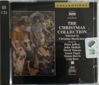 The Christmas Collection - Selected by Christina Hardyment written by Various Great Authors performed by Peter Jeffrey, John Moffat, David Timson and Susan Engel on CD (Abridged)