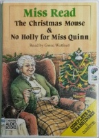 The Christmas Mouse and No Holly for Miss Quinn written by Mrs Dora Saint as Miss Read performed by Gwen Watford on Cassette (Unabridged)