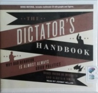The Dictator's Handbook - Why Bad Behaviour is Almost Always Good Politics written by Bruce Bueno De Mesquita and Alastair Smith performed by Johnny Heller on CD (Unabridged)