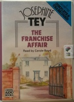 The Franchise Affair written by Josephine Tey performed by Carole Boyd on Cassette (Unabridged)