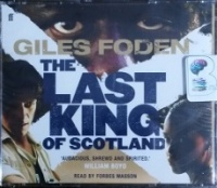 The Last King of Scotland written by Giles Foden performed by Forbes Masson on CD (Abridged)