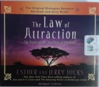 The Law of Attraction - The Basics of the Teachings of Abraham written by Esther and Jerry Hicks performed by Esther Hicks and Jerry Hicks on CD (Abridged)