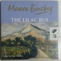 The Lilac Bus written by Maeve Binchy performed by Kate Binchy on CD (Abridged)