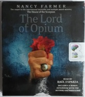 The Lord of Opium written by Nancy Farmer performed by Raul Esparza on CD (Unabridged)