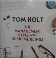 The Management Style of the Supreme Beings written by Tom Holt performed by Ray Sawyer on CD (Unabridged)