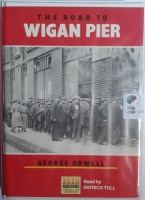 The Road to Wigan Pier written by George Orwell performed by Patrick Tull on Cassette (Unabridged)