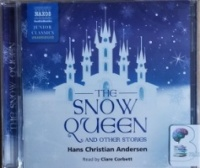 The Snow Queen and Other Stories written by Hans Christian Anderson performed by Clare Corbett on CD (Unabridged)
