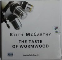 The Taste of Wormwood written by Keith McCarthy performed by Sean Barrett on CD (Unabridged)