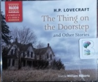 The Thing on the Doorstep and Other Stories written by H.P. Lovecraft performed by William Roberts on CD (Unabridged)