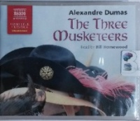 The Three Musketeers written by Alexandre Dumas performed by Bill Homewood on CD (Unabridged)