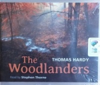 The Woodlanders written by Thomas Hardy performed by Stephen Thorne on CD (Unabridged)