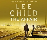 The Affair written by Lee Child performed by Kerry Shale on CD (Abridged)