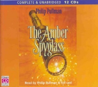 The Amber Spyglass written by Philip Pullman performed by Philip Pullman and Full Cast on CD (Unabridged)