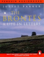 The Brontes - A Life in Letters written by Juliet Barker performed by Sean Barrett, Susan Jameson, Sian Thomas and Patience Tomlinson on Cassette (Abridged)
