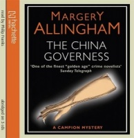 The China Governess written by Margery Allingham performed by Philip Franks on CD (Abridged)