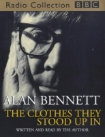 The Clothes They Stood Up In written by Alan Bennett performed by Alan Bennett on Cassette (Abridged)