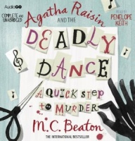 Agatha Raisin and the Deadly Dance written by M.C. Beaton performed by Penelope Keith on CD (Unabridged)