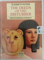 The Deeds of the Disturber written by Elizabeth Peters performed by Barbara Rosenblat on Cassette (Unabridged)