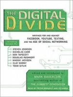 The Digital Divide - Writings For and Against Facebook, Youtube, Texting and the Age of Social Networking written by Mark Bauerlein performed by Peter Berkrot and Xe Sands on MP3 CD (Unabridged)