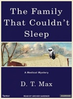 The Family That Couldn't Sleep written by D.T. Max performed by Grover Gardner on MP3 CD (Unabridged)
