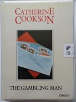 The Gambling Man written by Catherine Cookson performed by Gordon Griffin on Cassette (Unabridged)