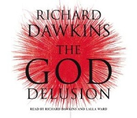 The God Delusion written by Richard Dawkins performed by Richard Dawkins and Lalla Ward on CD (Abridged)