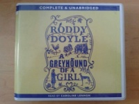 A Greyhound of a Girl written by Roddy Doyle performed by Caroline Lennon on CD (Unabridged)