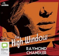 The High Window written by Raymond Chandler performed by Ray Porter on CD (Unabridged)