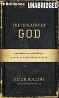 The Idolatry of God written by Peter Rollins performed by Peter Rollins on MP3 CD (Unabridged)