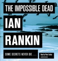 The Impossible Dead written by Ian Rankin performed by Peter Forbes on CD (Abridged)