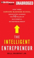 The Intelligent Entrepreneur - How Three Harvard Business School Graduates Learned the 10 Rules of Successful Entrepreneurship written by Bill Murphy Jr. performed by Fred Berman and L.J. Ganser on CD (Unabridged)