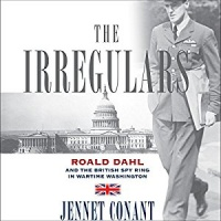 The Irregulars - Roald Dahl and the British Spy Ring in Wartime Washington written by Jennet Conant performed by Simon Prebble on CD (Unabridged)