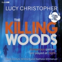 The Killing Woods written by Lucy Christopher performed by Kyle Winfield and Nethalie Emmanuel on CD (Unabridged)