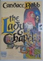 The Lady Chapel written by Candace Robb performed by Stephen Thorne on Cassette (Unabridged)