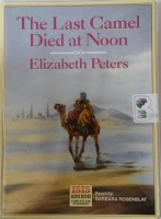 The Last Camel Died at Noon written by Elizabeth Peters performed by Barbara Rosenblat on Cassette (Unabridged)