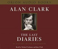 The Last Diaries - In and Out of the Wilderness written by Alan Clarke performed by Michael Cochrane, Jane Clarke,  and  on CD (Abridged)