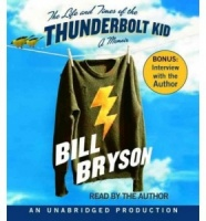 The Life and Times of the Thunderbolt Kid - A Memoir written by Bill Bryson performed by Bill Bryson on CD (Unabridged)
