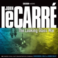 The Looking Glass War written by John le Carre performed by BBC Full Cast Dramatisation and Simon Russell Beale on CD (Abridged)