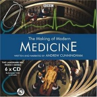 The Making of Modern Medicine written by Andrew Cunningham performed by Andrew Cunningham, Tamsin Greig, David Rintoul and Peter Capaldi on CD (Unabridged)
