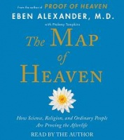 The Map of Heaven written by Eben Alexander M.D. performed by Eben Alexander M.D. on CD (Unabridged)