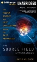 The Source Field Investigations - The Hidden Science and Lost Civilizations behind the 2012 Prophecies written by David Wilcock performed by David Wilcock on MP3 CD (Unabridged)