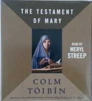 The Testament of Mary written by Colm Toibin performed by Meryl Streep on CD (Unabridged)
