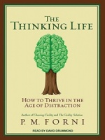 The Thinking LIfe - How to Thrive in the Age of Distraction written by P.M. Forni performed by David Drummond on MP3 CD (Unabridged)