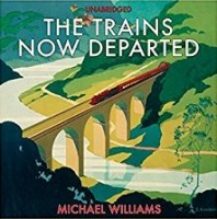 The Trains Now Departed written by Michael Williams performed by Michael Tudor-Barnes on CD (Unabridged)
