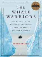 The Whale Warriors - The Battle at the Bottom of the World to save the Planet's Largest Mammals written by Peter Heller performed by James Boles on CD (Unabridged)